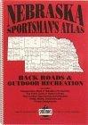 Nebraska Sportsman's Atlas: Back Roads and Recreation