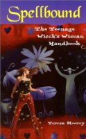 Spell Bound: The Teenage Witch's Wiccan Handbook
