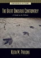 The Great Dinosaur Controversy: A Guide to the Debates (Controversies in Science)