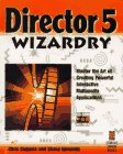 Director 5 Wizardry: Master the Art of Creating Powerful Interactive Multimedia Applications