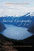 Sacred Geography: Geomancy - Co-creating the Earth Cosmos
