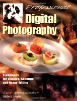 Professional Digital Photography: Techniques for Lighting, Shooting and Image Editing