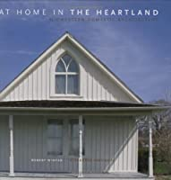 At Home in the Heartland: Midwestern Domestic Architecure: Midwestern Domestic Architecture