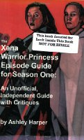 The Xena Warrior Princess Episode Guide for Season One: An Unofficial, Independent Guide with Critiques