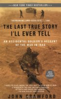 The Last True Story I'll Ever Tell: An Accidental Soldier's Account of the War in Iraq