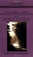 The Essenes: Their History and Doctrines and The Kabbalah: Its Doctrines, Development and Literature