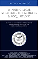 Winning Legal Strategies for Mergers and Acquisitions: Leading M and A Lawyers from Baker & McKenzie, Wilmer Hale, and More on Due Diligence, ... Successful Transactions (Inside the Minds)