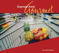 Express Aisle Gourmet: Recipes Prepared with 12 Items or Less!