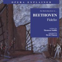 """Fidelio"": An Introduction to Beethoven's Opera (Opera Explained)"