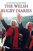 The Welsh Rugby Diaries: at the Court of King Henry