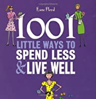 1001 Little Ways to Spend Less and Live Well