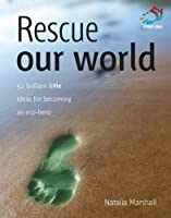 Rescue Our World: 52 Brilliant Little Ideas for Becoming an Eco-hero (52 Brilliant Little Ideas)
