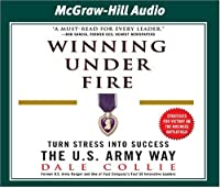 Winning Under Fire: Turn Stress into Success the U.S. Army Way