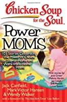 Power Moms: 101 Stories Celebrating the Power of Choice for Stay-At-Home and Work-From-Home Moms (Chicken Soup for the Soul (Quality Paper))