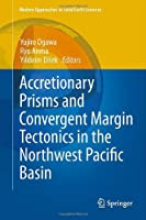 Accretionary Prisms and Convergent Margin Tectonics in the Northwest Pacific Basin (Modern Approaches in Solid Earth Sciences)