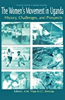 The Women's Movement in Uganda: History, Challenges, and Prospects (Fountain Series in Gender Studies)
